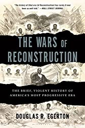 The Wars of Reconstruction: The Brief, Violent History of America's Most Progressive Era