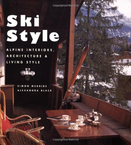 Ski Style Alpine Interiors Architecture Living Simon McBride Alexandra Black 9780312275211 Amazon Books