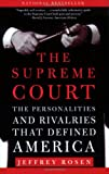 The Supreme Court: The Personalities and Rivalries That Defined America, Jeffrey Rosen, 0805086854