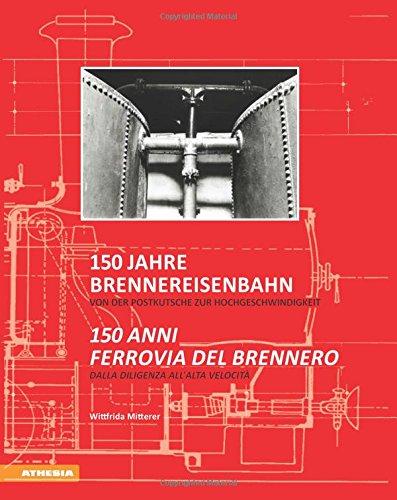 150 Jahre Brennereisenbahn - 150 anni ferrovia del Brennero: Von der Postkutsche zur Hochgeschwindigkeit - Dalla diligenza all'alta velocità Taschenbuch – 29. August 2017 Wittfrida Mitterer Heiner Monheim Carl Fingerhuth Konrad Bergmeister