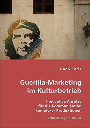 Guerilla-Marketing im Kulturbetrieb: Innovative Ansätze für die Kommunikation komplexer Produktionen