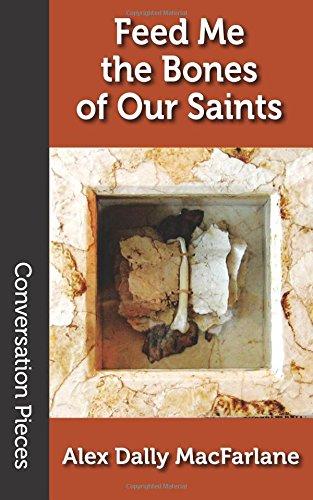 Feed Me the Bones of Our Saints (Conversation Pieces) (Volume 60)