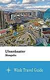 Ulaanbaatar (Mongolia) - Wink Travel Guide