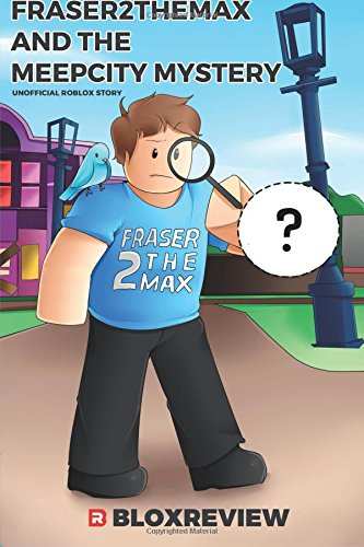 Roblox Get Free Plus On Meep City Fraser2themax And The Meepcity Mystery F2tm Adventures In Roblox Volume 1 Bloxreview 9781544949369 Amazon Com Books