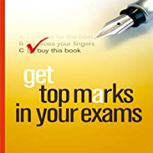 Get Top Marks in Your Exams Audiobook by Tom Hampson Narrated by Sarah Herman