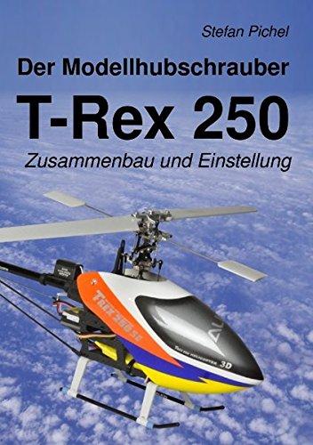 Der Modellhubschrauber T-Rex 250  [Pichel, Stefan] (Tapa Blanda)