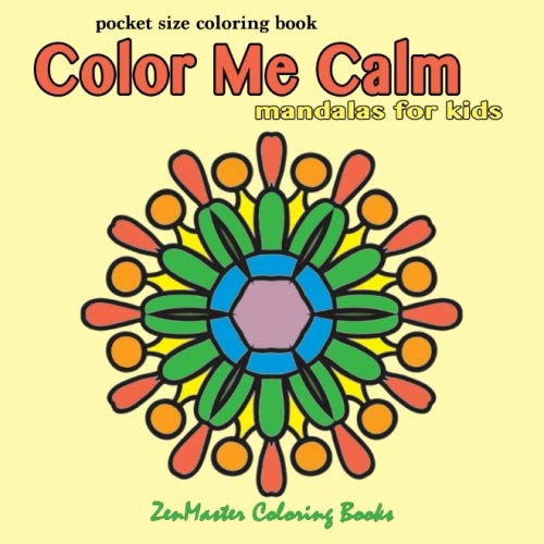 Pocket Size Coloring Book: Color Me Calm Mandalas For Kids (Travel Size Coloring Books) (Volume 4)