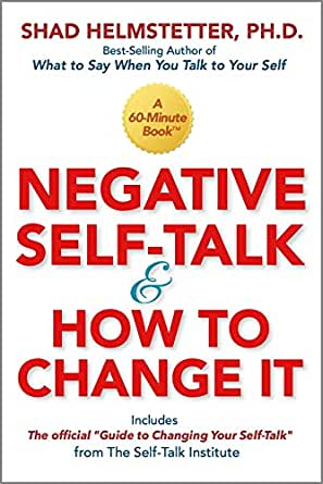 Negative Self-Talk and How to Change It (English Edition) eBook: Helmstetter, Shad: Amazon.es: Tienda Kindle