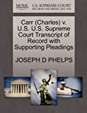 Carr V. U. S. U. S. Supreme Court Transcript of Record with Supporting Pleadings, Joseph D. Phelps, 127056885X