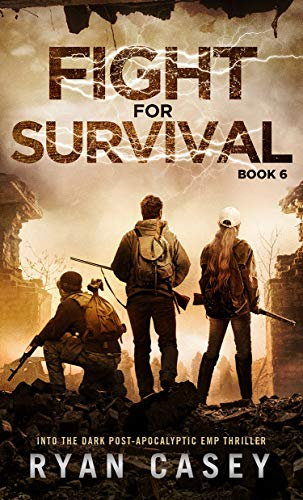 Fight For Survival (Into the Dark Post-Apocalyptic EMP Thriller Book 6) by [Casey, Ryan]