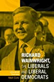 Richard Wainwright, the Liberals and Liberal Democrats : Unfinished Business, Cole, Matthew, 0719088992