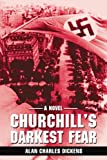 Churchill's Darkest Fear, Alan Dickens, 0595483631