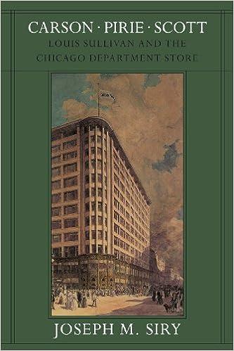 Carson Pirie Scott: Louis Sullivan and the Chicago Department Store (Chicago Architecture and Urbanism): Joseph M. Siry: 9780226761374: Amazon.com: Books