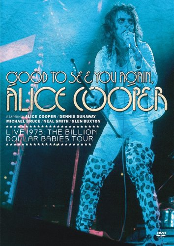 Good To See You Again, Alice Cooper - Live 1973 - Billion Dollar Babies - See Good