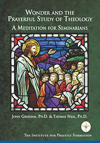 Wonder and the Prayerful Study of Theology A Meditation for Seminarians