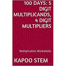 100 Multiplication Worksheets with 5-Digit Multiplicands, 4-Digit Multipliers: Math Practice Workbook (100 Days Math Multiplication Series 14)