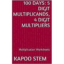 100 Multiplication Worksheets with 5-Digit Multiplicands, 4-Digit Multipliers: Math Practice Workbook (100 Days Math Multiplication Series 14)