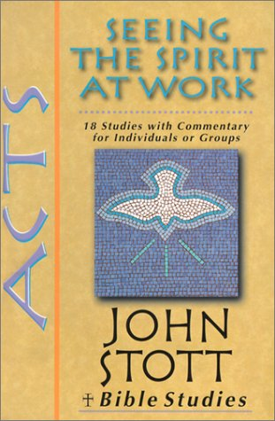 Acts: Seeing the Spirit at Work (John Stott Bible Studies) -