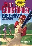 Muchacho Que Bateaba Solo Jonrones, El (The Kid Who Only Hit Homers) (La Serie de Deportes No. 1 Para Ninos / Childrens No. 1 Sports Series) (Spanish Edition)