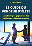 le guide du vendeur d ?lite les strat?gies gagnantes des meilleurs vendeurs du monde french edition