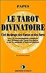Le Tarot divinatoire : Clef du tirage des cartes et des sorts par Papus