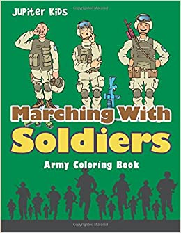 Marching With Soldiers: Army Coloring Book: Jupiter Kids ...