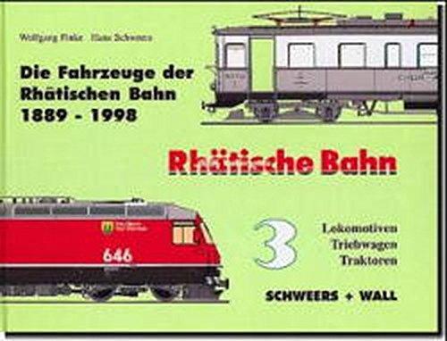 Die Fahrzeuge der Rhätischen Bahn 1889-1998: Die Fahrzeuge der Rhätischen Bahn 1889-2000, 4 Bde, Bd.3, Lokomotiven, Triebwagen, Traktoren