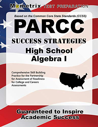 PARCC Success Strategies High School Algebra I Study Guide: PARCC Test Review for the Partnership for Assessment of Readiness for College and Careers Assessments (Preparing Students For Standardized Tests Strategies For Success)