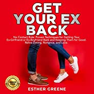 Get Your Ex Back: No Contact Rule: Proven Techniques for Getting Your Ex-Girlfriend or Ex-Boyfriend Back and K