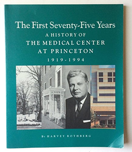 The First Seventy-Five Years: A History of The Medical Center at Princeton 1919-1994