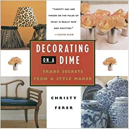 Decorating on a Dime: Trade Secrets from a Style Maker: Christy ...