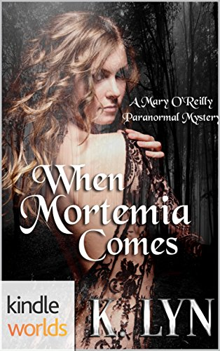 Mary O'Reilly Paranormal Mysteries: When Mortemia Comes (Kindle Worlds)