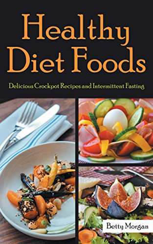 Healthy Diet Foods: Delicious Crockpot Recipes and Intermittent Fasting