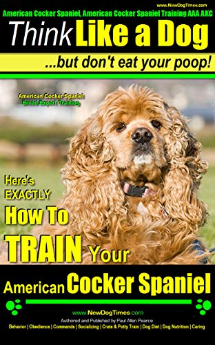 - American Cocker Spaniel, American Cocker Spaniel Training AAA AKC | Think Like a Dog ~ But Don't Eat Your Poop! | American Cocker Spaniel Breed Expert Training: How To TRAIN American Cocker Spaniel