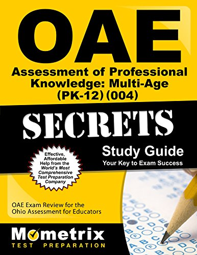 OAE Assessment of Professional Knowledge: Multi-Age (PK-12) (004) Secrets Study Guide: OAE Test Review for the Ohio Assessments for Educators