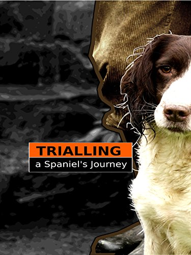 Trialling: A Spaniel's Journey by