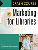 Crash Course in Marketing for Libraries, Susan Webreck Alman, 1591584302