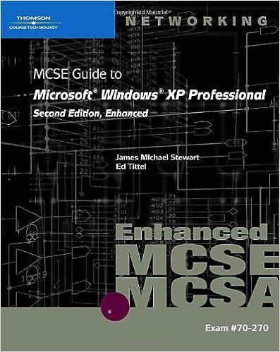 70-270: MCSE Guide to Microsoft Windows XP Professional, Enhanced: Exam 70-270