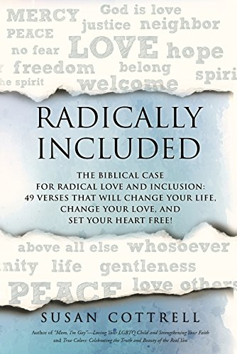 Radically Included: The Biblical Case for Radical Love and Inclusion: 49 Verses That Will Change Your Life, Change Your Love, and Set Your Heart Free!