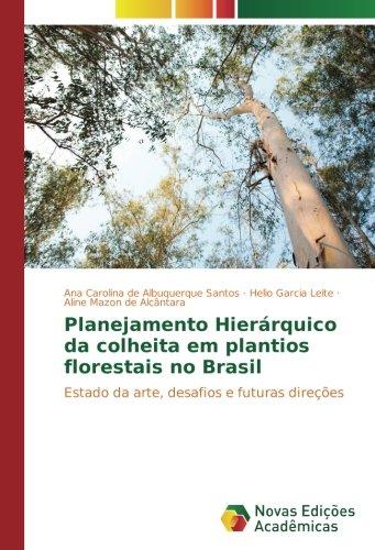 Download Planejamento Hierárquico da colheita em plantios florestais no Brasil: Estado da arte, desafios e futuras direções (Portuguese Edition) PDF