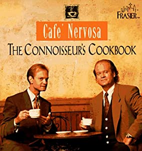 Cafe Nervosa: The Connoisseur's Cookbook Frasier Crane and Niles