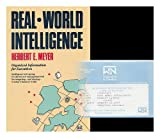 Real-World Intelligence : Business Information in a Global Economy, Meyer, Herbert E., 1555841473