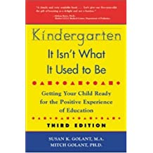 Kindergarten: It Isn't What It Used to Be: Getting Your Child Ready for the Positive Experience of Education