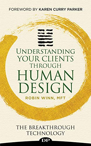 Understanding Your Clients through Human Design: The Breakthrough Technology (Kindle Press)