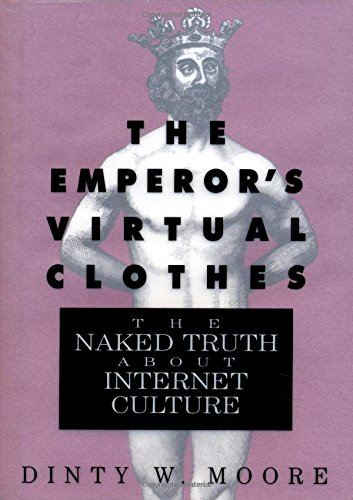 the-emperors-virtual-clothes-the-naked-truth-about-internet-culture