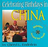 Celebrating Birthdays in China, Cheryl L. Enderlein, 1560657618