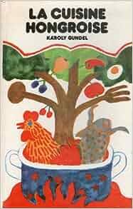 La cuisine hongroise karoly gundel 9789631311655 for Cuisine hongroise