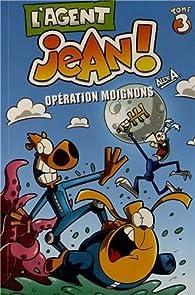 L'agent Jean !, tome 3 : Opération moignons par Alex A
