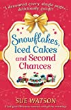 Snowflakes, Iced Cakes and Second Chances: A feel good Christmas romance with all the trimmings by  Sue Watson in stock, buy online here
