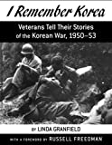 Front cover for the book I Remember Korea: Veterans Tell Their Stories of the Korean War, 1950-53 by Linda Granfield